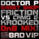 Doctor P - Sweet Shop (DJ Friction vs Camo & Krooked Remix)