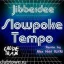 Jibberdee - Slowpoke (alex Kidd Remix)