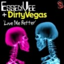 EssenVee, Dirty Vegas - Love Me Better (Dirty Vegas Club Mix)