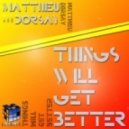 Matthieu Dorsay - Things Will Get Better - Original Mix