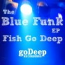Fish Go Deep - Blue Funk