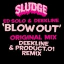 Ed Solo, Deekline - Blow Out - Original Mix