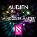 Audien - Mind Over Matter (Tech Mix)