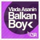 Vlada Asanin - Balkan Boy (Original Mix)