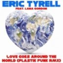 Eric Tyrell feat. Lana Gordon -  Love Goes Around The World (Plastik Funk Remix)