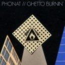 Phonat - Ghetto Burnin\\\'