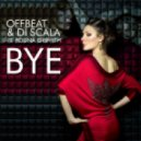Offbeat & Di Scala Ft. Polina Griffith - Bye (Original Mix)