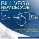 Bill Vega & New Decade - Life Eats Life (Destroyers & Aggresivness Remix)
