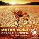 Matan Caspi - Desert Flower (Oasis Mix)
