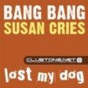 BANG BANG - Susan Cries (original mix)