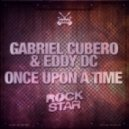Gabriel Cubero & Eddy DC - Once Upon A Time (Original Mix)
