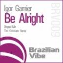 Igor Garnier & Minja - Be Alright (The Kickstarts Remix)