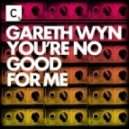 Gareth Wyn - You're No Good for Me (Original Mix)