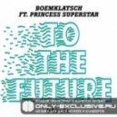 Boemklatsch feat. Princess Superstar -   To The Future (Original Mix)