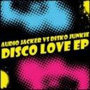 Audio Jacker & Disko Junkie - Disco Love (Original Mix)