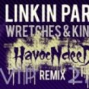 Linkin Park - Wretches And Kings (Havocndeed RemiX)
