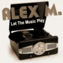 Alex M. - Let The Music Play (Phunk Foundation Remix)