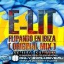 E-Lit -  Flipando en Ibiza (Techzone & HAS! Remix)