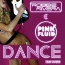 Robbie Rivera & Pink Fluid - Dance (Robbie Rivera Edit)