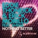 Eddie Thoneick & Erick Morillo feat. Shena  - Nothing Better (Original Mix)