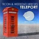 Ticon & Weekend Heroes - Teleport (Original Mix)