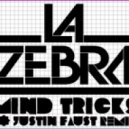 La ZEBRA - Mind Tricks (Justin Faust Remix)