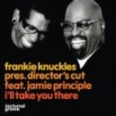 Frankie Knuckles pres. Director\\\'s Cut feat. Jamie Principle - I\'ll Take You There (The Shapeshifters Remix)