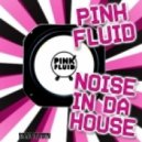 Pink Fluid - Noise In Da House (Dave Kurtis Remix)