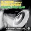 DJ Meme pres. Brazilianism - Canto Pro Mar (DJ Meme Club Mix)