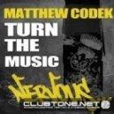 Matthew Codek - Turn The Music (Original Mix)