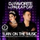 DJ Favorite feat. Paula P'Cay  - Turn On The Music (Original Mix)