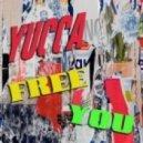 Yucca - Free You (Original Mix)