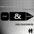 Alien Cut & Dino Brown vs. Geo Da Silva - Stop & Shots (Sasha Moon Mash Up)