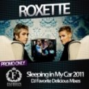Roxette  - Sleeping In My Car 2011 (DJ Favorite Delicious Remix)