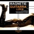 Magnetie - Guitarra Loca (DJ Ponces Remix)