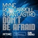 MYNC, Ron Carroll & Dan Castro - Don't Be Afraid (No!end,B-sensual Remix)