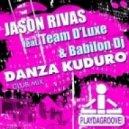Jason Rivas feat. Team D'Luxe, Babilon DJ - Danza Kuduro (Club Edit)