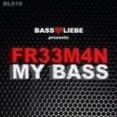 Fr33m4n - My Bass