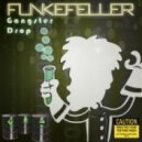 Funkefeller - Gangster Drop