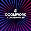 Doomwork - Cowabunga (Original Mix)