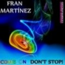 Fran Martinez - Come On Dont Stop (Original Mix)