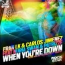 Fran LK & Carlos Jimenez  Feat.Nuria Swan & Patrizze - When You are Down (vocal mix)