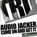 Audio Jacker - Come On And Get It (Original Mix)