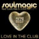 Soulmagic feat. Louis Hale & J-sun - Love In The Club (Main Mix)