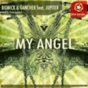 Bionick and Gancher  - My Angel (Feat. Jupiter)
