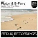 Pluton & B-Fairy - Walk On The Sea (Original Mix)