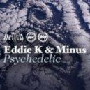 Eddie K & Minus - Psychedelic