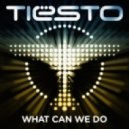 Tiesto - What Can We Do (A Deeper Love) (Extended Mix)
