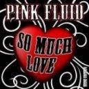 Pink Fluid - So Much Love (John Jacobsen & G-Martinez Remix)