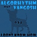 Algorhythm feat. Vangosh - I Don't Know How